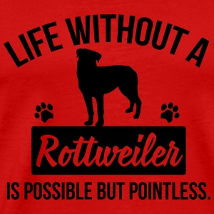 Dog shirt: Life without a Rottweiler is pointless Long Sleeve Shirts - Men's Premium T-Shirt