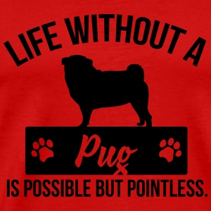 Dog shirt: Life without a Pug is pointless Long Sleeve Shirts - Men's Premium T-Shirt
