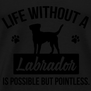 Dog shirt: Life without a Labrador is pointless Tops - Men's Premium T-Shirt