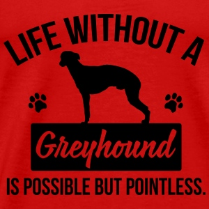 Dog shirt: Life without a Greyhound is pointless Tops - Men's Premium T-Shirt