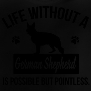 Dog: Life without a German Shepherd = pointless Shirts - Baby T-Shirt