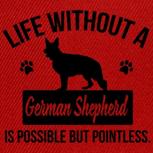 Dog: Life without a German Shepherd = pointless Shirts - Snapback Cap
