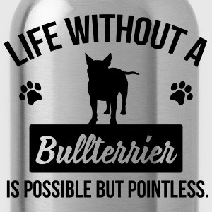 Dog shirt: Life without a Bullterrier is pointless Magliette - Borraccia