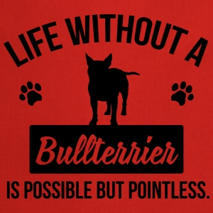 Dog shirt: Life without a Bullterrier is pointless Tops - Cooking Apron