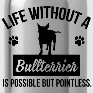 Dog shirt: Life without a Bullterrier is pointless Tops - Water Bottle