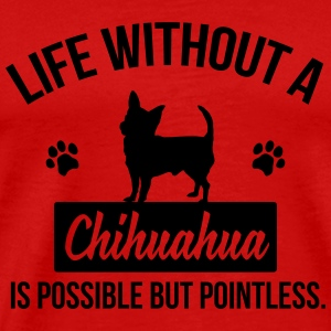 Dog shirt: Life without a Chihuahua is pointless Long Sleeve Shirts - Men's Premium T-Shirt