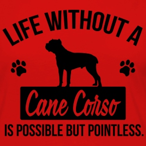 Dog shirt: Life without a Cane Corso is pointless Magliette - Maglietta Premium a manica lunga da donna