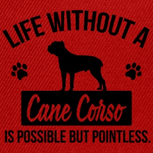 Dog shirt: Life without a Cane Corso is pointless Magliette - Snapback Cap