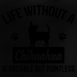 Dog shirt: Life without a Chihuahua is pointless Koszulki - Koszulka niemowlęca