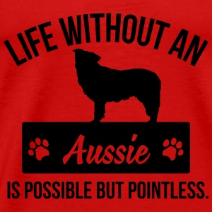 Dog shirt: Life without an Aussie is pointless Tops - Men's Premium T-Shirt