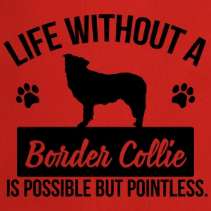 Dog: Life without a Border Collie is pointless Koszulki - Fartuch kuchenny