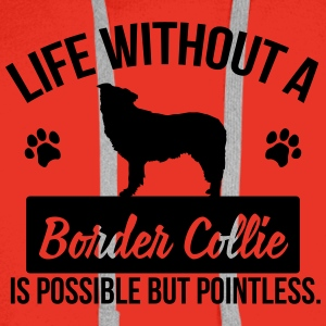 Dog: Life without a Border Collie is pointless Magliette - Felpa con cappuccio premium da uomo