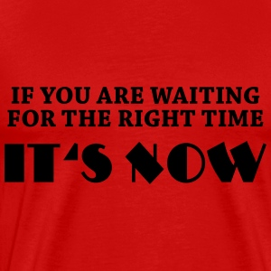 If you are waiting for the right time... Long Sleeve Shirts - Men's Premium T-Shirt