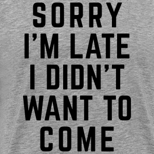 Sorry I'm Late Funny Quote Tank Tops - Men's Premium T-Shirt
