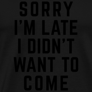 Sorry I'm Late Funny Quote Hoodies & Sweatshirts - Men's Premium T-Shirt