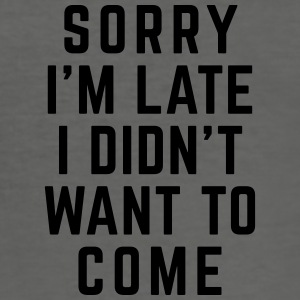 Sorry I'm Late Funny Quote Taschen & Rucksäcke - Männer Slim Fit T-Shirt