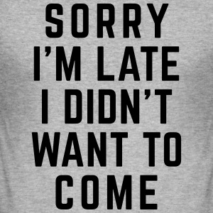 Sorry I'm Late Funny Quote Tröjor - Slim Fit T-shirt herr