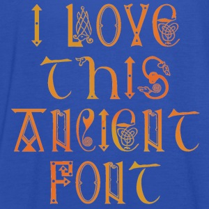 I love this ancient font - Women's Tank Top by Bella