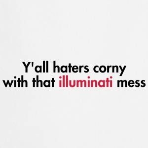 Y'all haters corny with that illuminati mess T-shirts - Forklæde