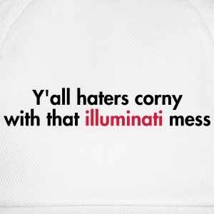 Y'all haters corny with that illuminati mess T-shirts - Baseballcap