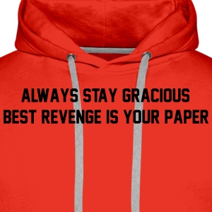 Always stay gracious, best revenge if your paper T-Shirts - Men's Premium Hoodie