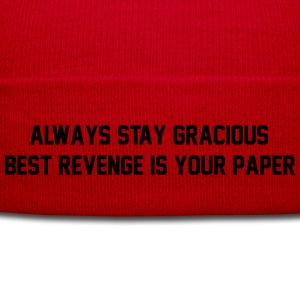Always stay gracious, best revenge if your paper T-Shirts - Winter Hat