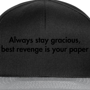 Always stay gracious, best revenge if your paper Bags & Backpacks - Snapback Cap