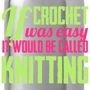 If crochet was easy it would be called knitting Toppar - Vattenflaska