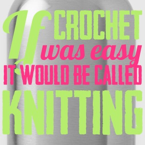If crochet was easy it would be called knitting T-shirts - Drikkeflaske