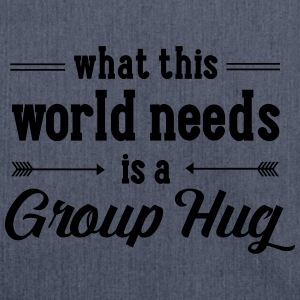 What This World Need Is A Group Hug Magliette - Borsa in materiale riciclato