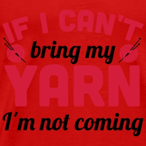 If I can't bring my yarn I'm not coming Topper - Premium T-skjorte for menn