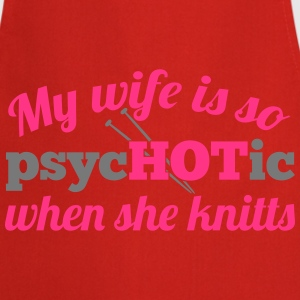My wife is so psycHOTic when she knitts T-Shirts - Cooking Apron