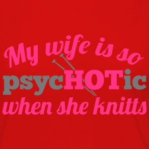 My wife is so psycHOTic when she knitts T-Shirts - Women's Premium Longsleeve Shirt