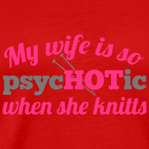 My wife is so psycHOTic when she knitts Tank Tops - Men's Premium T-Shirt