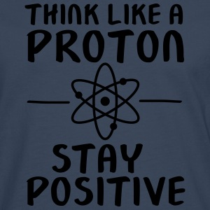 Think Like A Proton - Stay Positive T-shirts - Mannen Premium shirt met lange mouwen