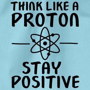 Think Like A Proton - Stay Positive Magliette - Sacca sportiva