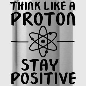 Think Like A Proton - Stay Positive T-Shirts - Water Bottle