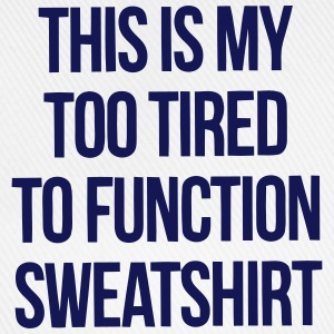 THIS IS MY TOO TIRED TO FUNCTION SWEATSHIRT T-shirts - Baseballcap