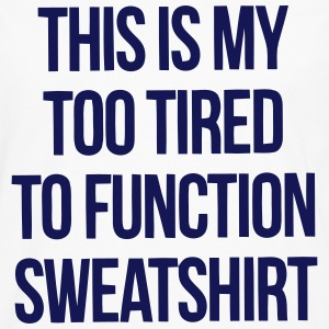 THIS IS MY TOO TIRED TO FUNCTION SWEATSHIRT T-shirts - Mannen Premium shirt met lange mouwen