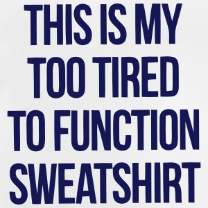 THIS IS MY TOO TIRED TO FUNCTION SWEATSHIRT Tee shirts - T-shirt Bébé