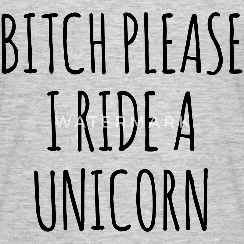 Bitch Please I Ride A Unicorn T-Shirts - Men's T-Shirt