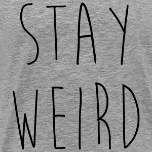 Stay Weird Funny Quote Tops - Männer Premium T-Shirt
