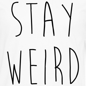 Stay Weird Funny Quote T-Shirts - Men's Premium Longsleeve Shirt
