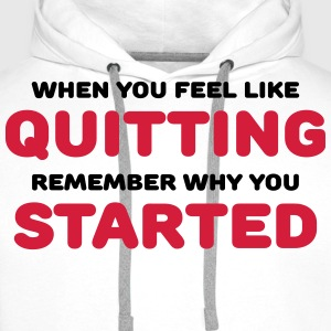 When you feel like quitting T-shirts - Premiumluvtröja herr