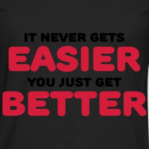 It never gets easier, you just get better Tröjor - Långärmad premium-T-shirt herr