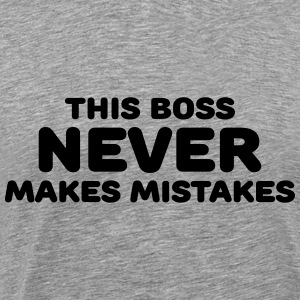 This boss never makes mistakes Long Sleeve Shirts - Men's Premium T-Shirt