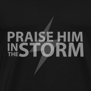 Praise Him in the Storm  Tops - Männer Premium T-Shirt