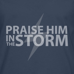 Praise Him in the Storm  Pullover & Hoodies - Männer Premium Langarmshirt