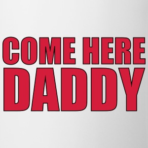 Come here daddy Tee shirts - Tasse