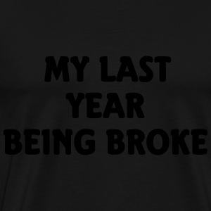 My last year being broke Sweaters - Mannen Premium T-shirt